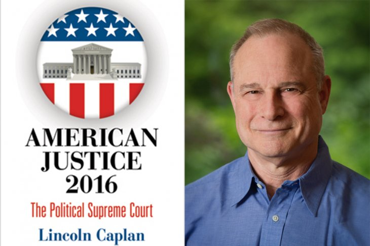 Lincoln Caplan headshot alongside a cover of his book American Justice 2016.